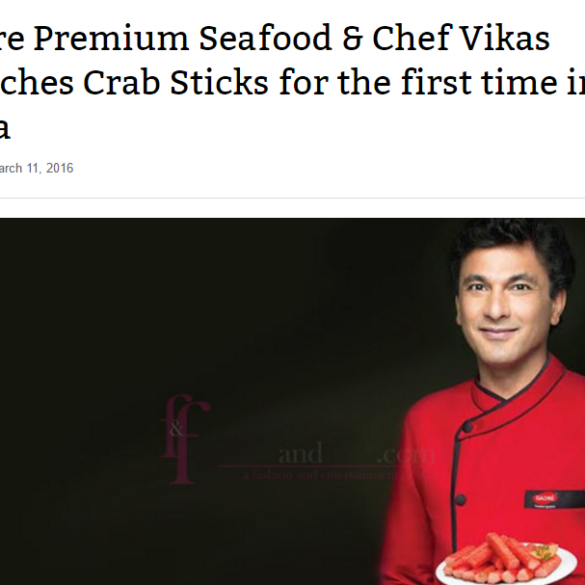 Gadre Premium Seafood & Chef Vikas launches Crab Sticks for the first time in India – Fashionandflick (Mar 14, 2016) View Online
